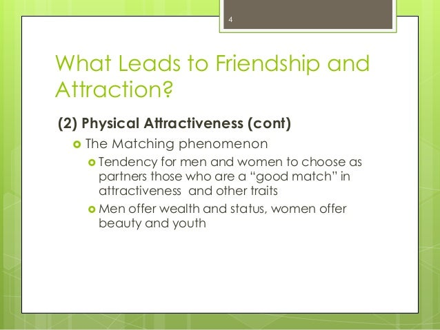 What Leads to Friendship andAttraction?(2) Physical Attractiveness (cont) The Matching phenomenon Tendency for men and w...