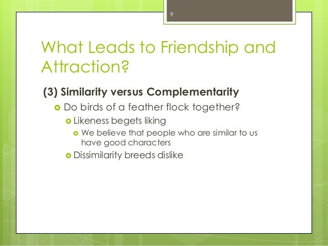 What Leads to Friendship andAttraction?(3) Similarity versus Complementarity Do birds of a feather flock together? Liken...