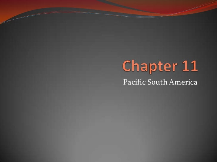 Chapter 11<br />Pacific South America<br />