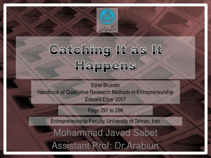 Catching It as It Happens<br />Ethel Brundin<br />Handbook of Qualitative Research Methods in Entrepreneurship<br />Edward...