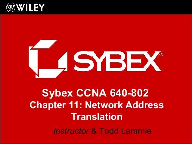 Sybex CCNA 640-802 Chapter 11: Network Address Translation Instructor & Todd Lammle