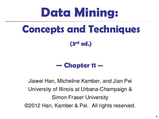 Data Mining: Concepts and Techniques (3rd ed.)  — Chapter 11 — Jiawei Han, Micheline Kamber, and Jian Pei University of Il...