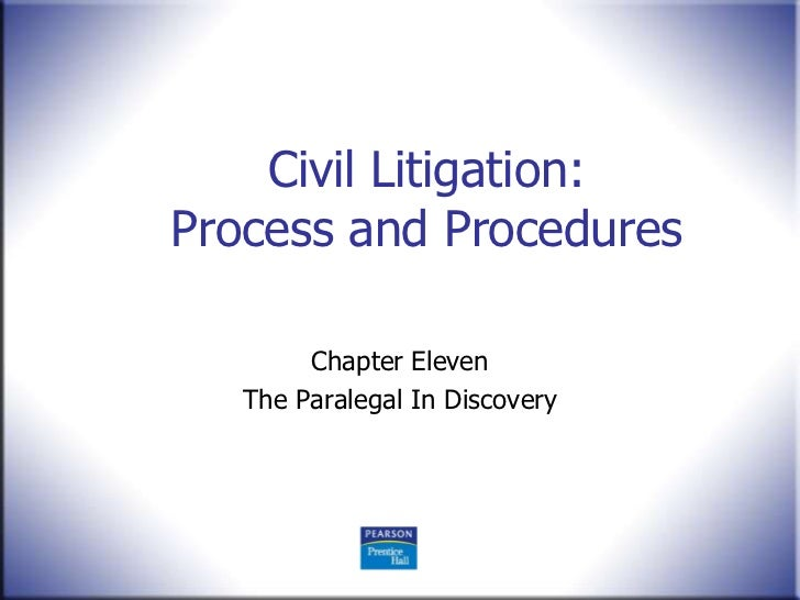 Civil Litigation:Process and Procedures        Chapter Eleven   The Paralegal In Discovery
