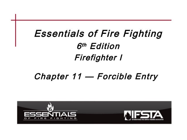 Essentials of Fire Fighting 6th Edition Firefighter I Chapter 11 — Forcible Entry