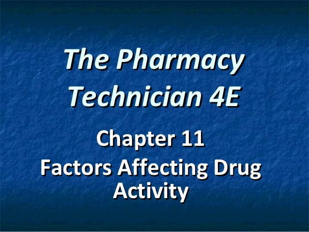 The Pharmacy  Technician 4E     Chapter 11Factors Affecting Drug       Activity