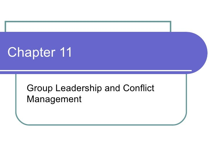 Chapter 11 Group Leadership and Conflict Management