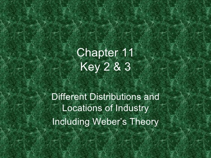 Chapter 11      Key 2 & 3Different Distributions and   Locations of IndustryIncluding Weber's Theory
