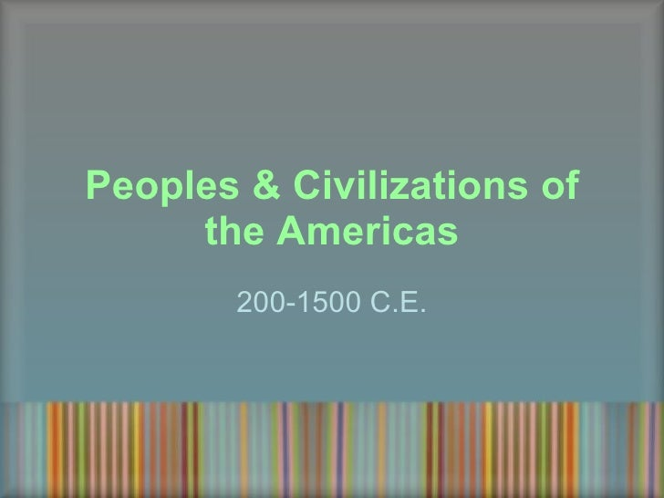 Peoples & Civilizations of the Americas 200-1500 C.E.