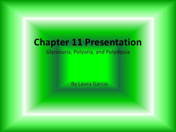 Chapter 11 Presentation Glycosuria, Polyuria, and Polydipsia<br />By Laura Garcia<br />