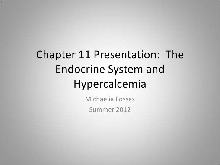 Chapter 11 Presentation: The   Endocrine System and      Hypercalcemia         Michaelia Fosses          Summer 2012