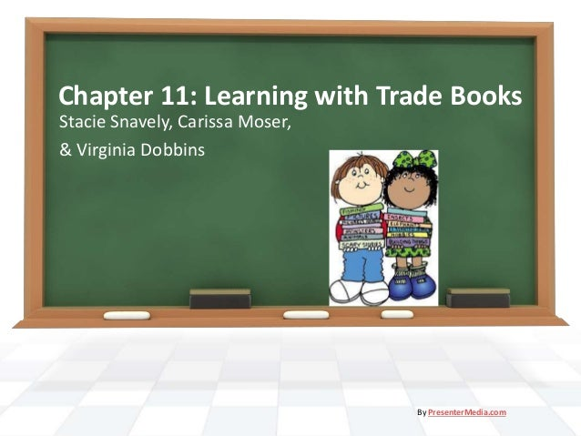 Chapter 11: Learning with Trade Books Stacie Snavely, Carissa Moser, & Virginia Dobbins By PresenterMedia.com