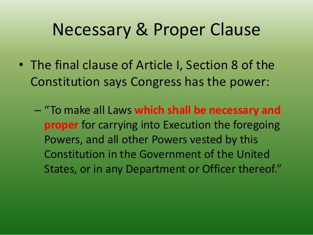 a study of the necessary and proper clause of the united states constitution How can a government designed in the 18th century deal with modern issues  the answer is in the 'necessary and proper clause' of the us.
