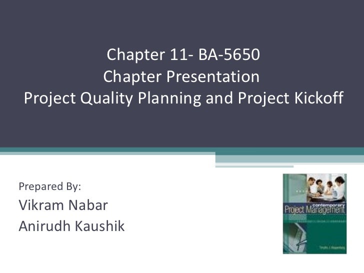 Chapter 11- BA-5650           Chapter Presentation Project Quality Planning and Project KickoffPrepared By:Vikram NabarAni...