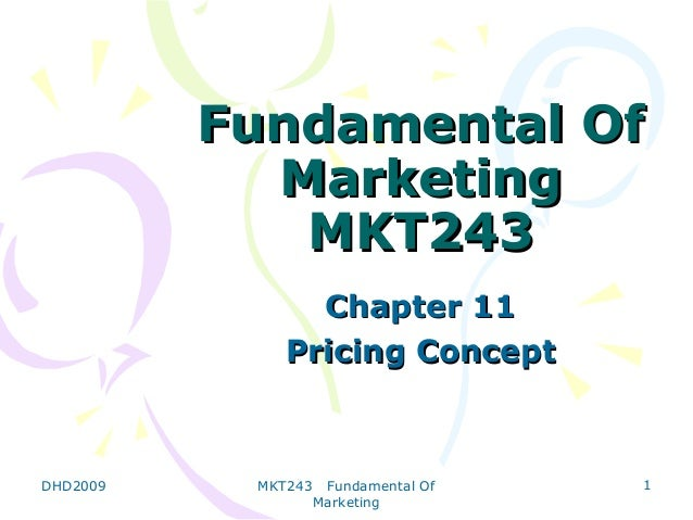 Fundamental Of            Marketing             MKT243                Chapter 11              Pricing ConceptDHD2009    MK...