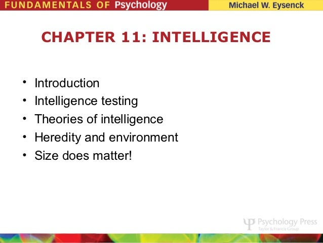 CHAPTER 11: INTELLIGENCE•   Introduction•   Intelligence testing•   Theories of intelligence•   Heredity and environment• ...