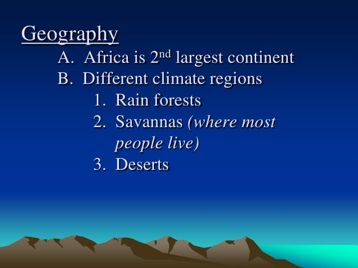 GeographyA.  Africa is 2nd largest continentB.  Different climate regions1.  Rain forests2.  Savannas (where most ...