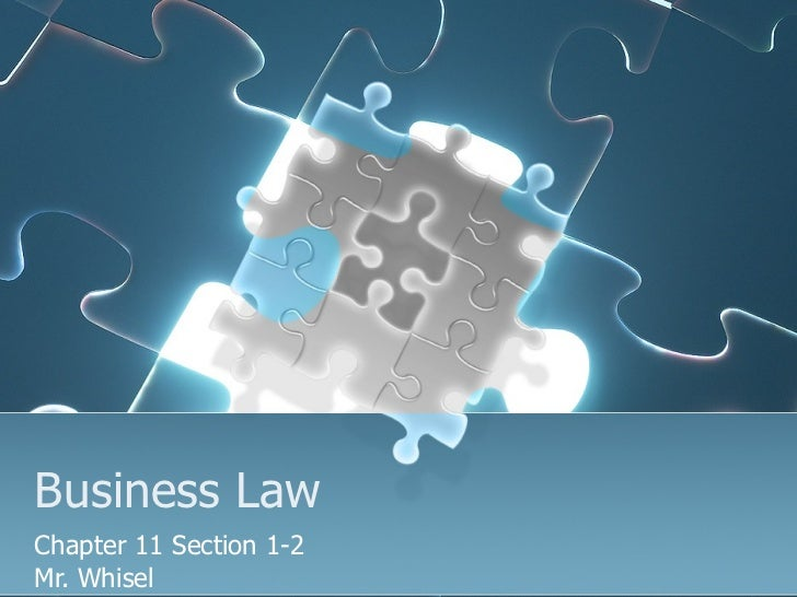 Business Law Chapter 11 Section 1-2 Mr. Whisel