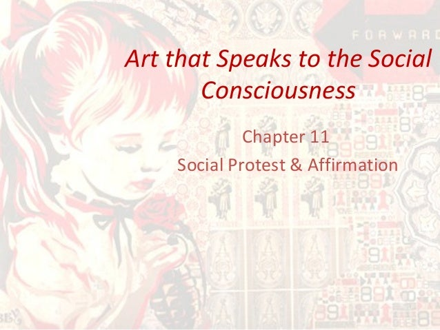 Art that Speaks to the Social Consciousness Chapter 11 Social Protest & Affirmation