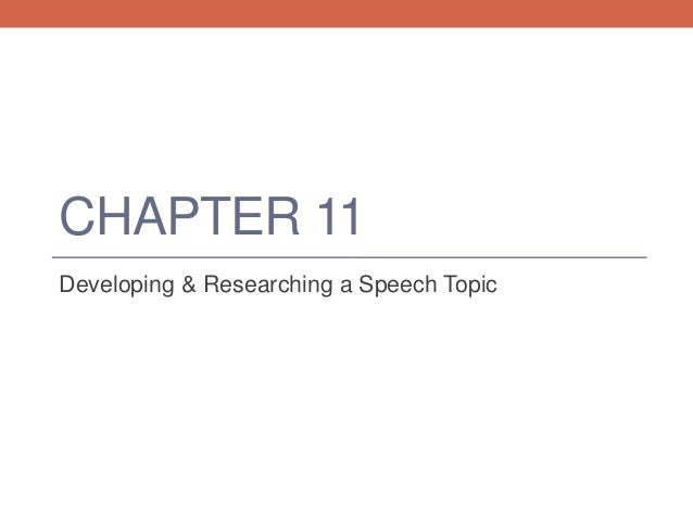 CHAPTER 11 Developing & Researching a Speech Topic