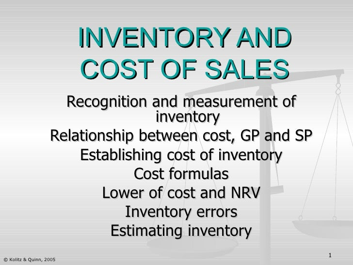 INVENTORY AND COST OF SALES Recognition and measurement of inventory Relationship between cost, GP and SP Establishing cos...