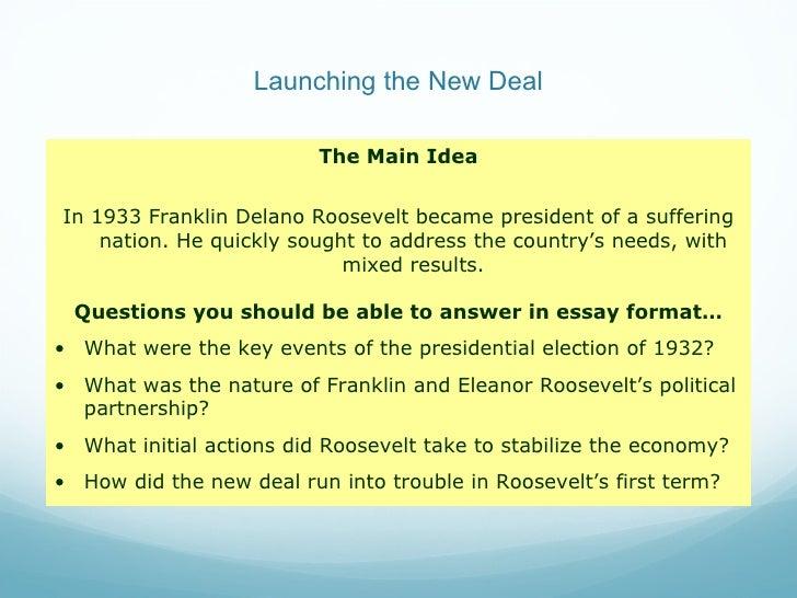 Launching the New Deal <ul><li>The Main Idea </li></ul><ul><li>In 1933 Franklin Delano Roosevelt became president of a suf...