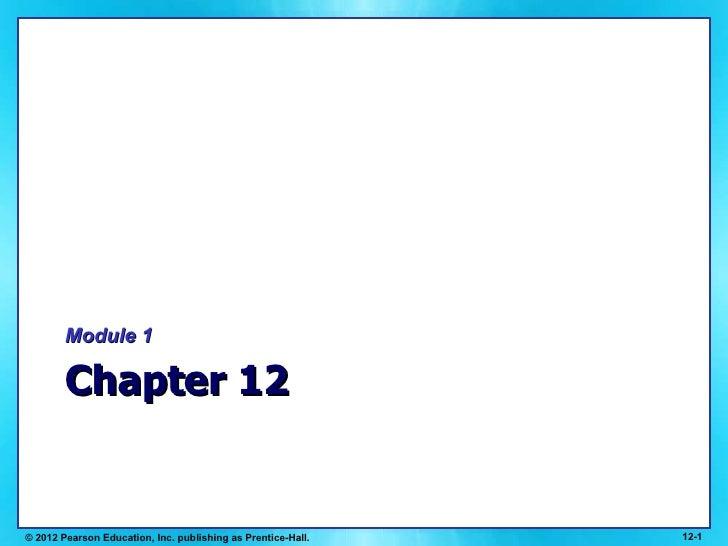 Chapter 12 <ul><li>Module 1 </li></ul>12- © 2012 Pearson Education, Inc. publishing as Prentice-Hall.