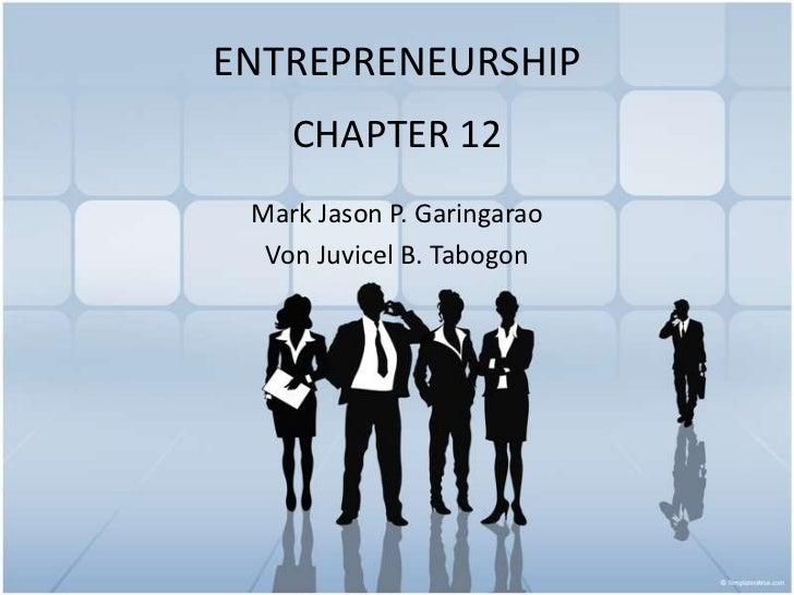 ENTREPRENEURSHIP    CHAPTER 12 Mark Jason P. Garingarao  Von Juvicel B. Tabogon
