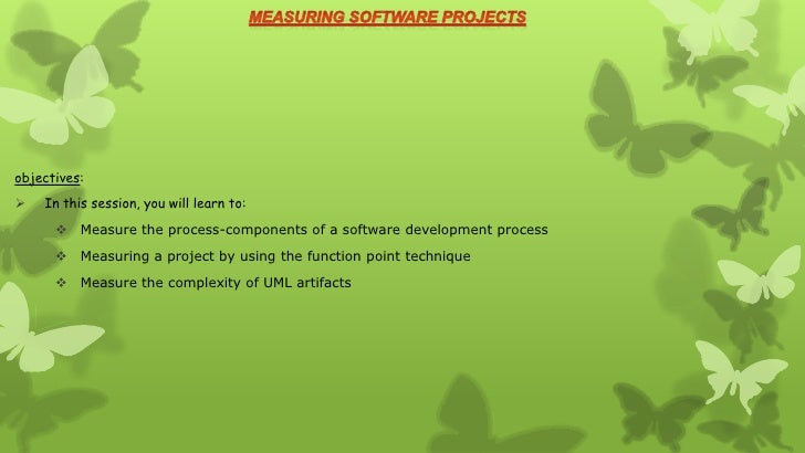 objectives:   In this session, you will learn to:       Measure the process-components of a software development process...