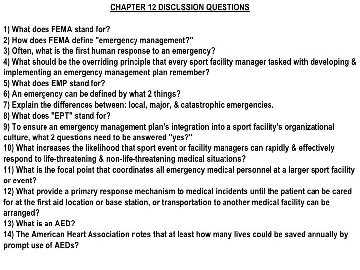 "CHAPTER 12 DISCUSSION QUESTIONS1) What does FEMA stand for?2) How does FEMA define ""emergency management?""3) Often, what i..."