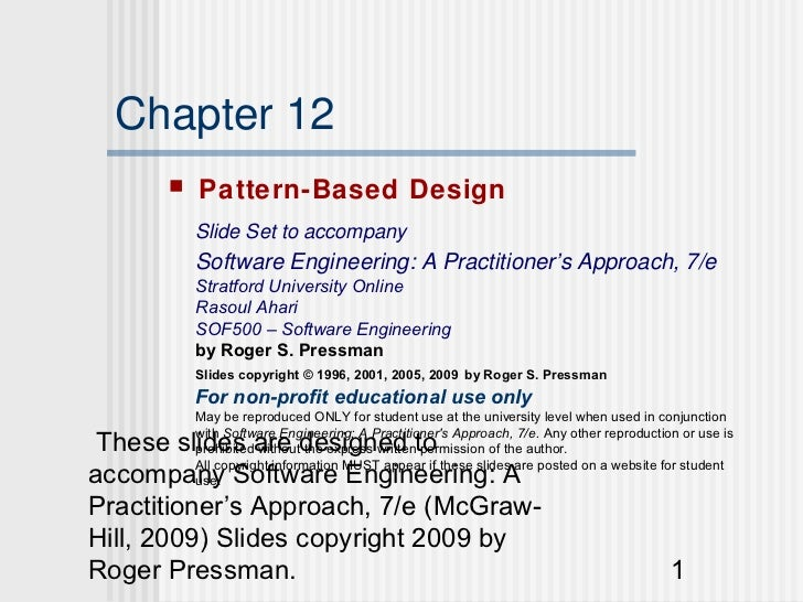 Chapter 12         Pattern-Based Design          Slide Set to accompany          Software Engineering: A Practitioner's A...