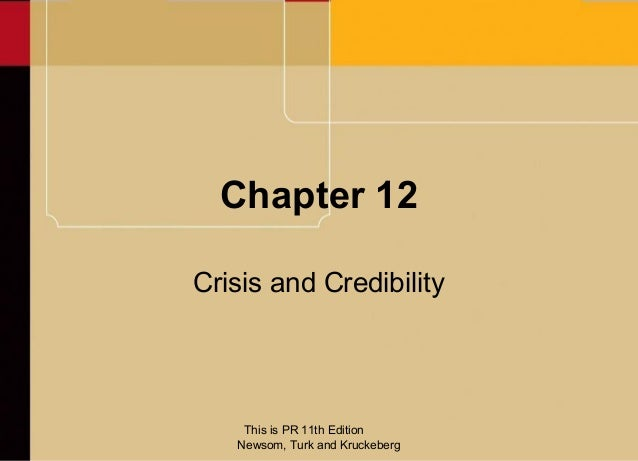 Chapter 12Crisis and Credibility    This is PR 11th Edition   Newsom, Turk and Kruckeberg