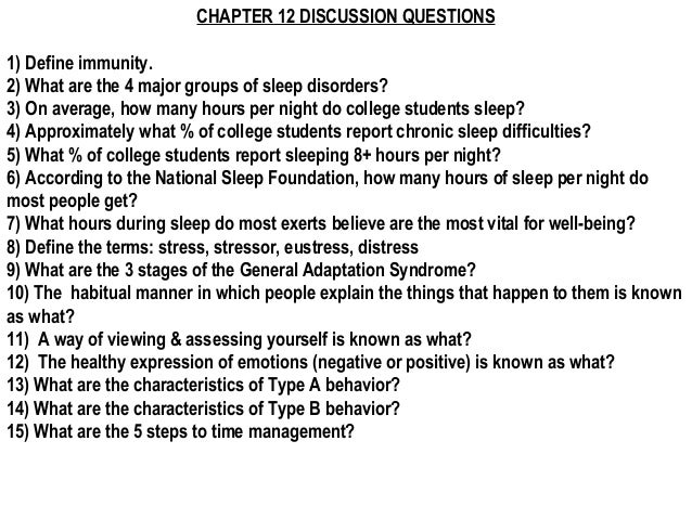 CHAPTER 12 DISCUSSION QUESTIONS1) Define immunity.2) What are the 4 major groups of sleep disorders?3) On average, how man...