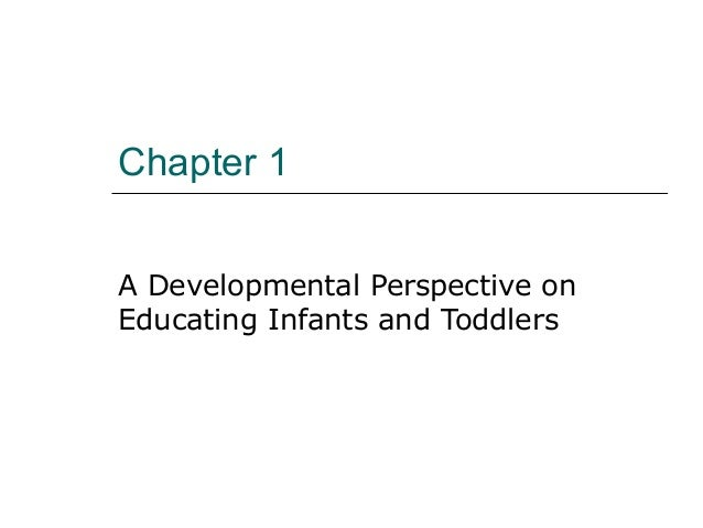 Chapter 1 A Developmental Perspective on Educating Infants and Toddlers