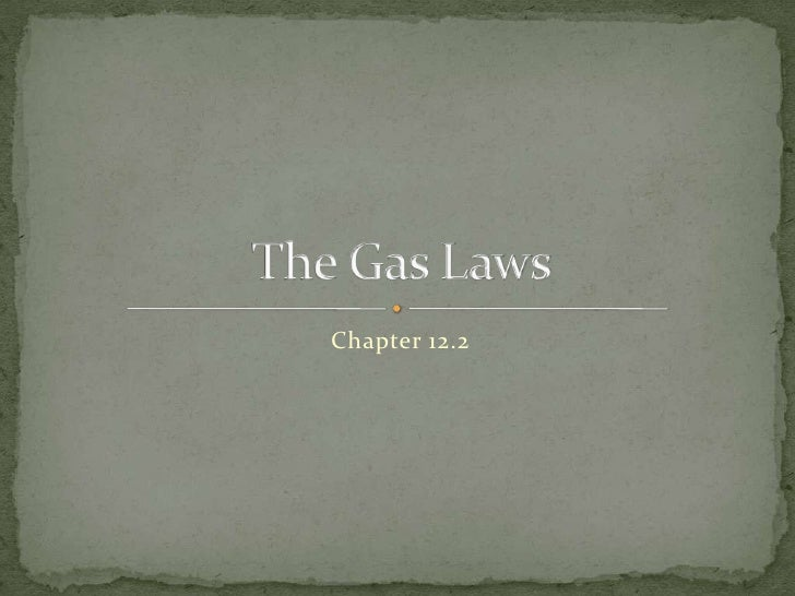 Chapter 12.2<br />The Gas Laws<br />