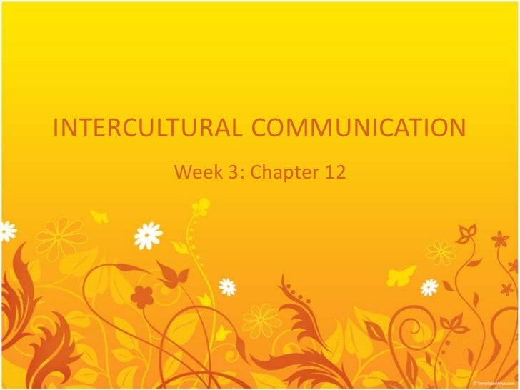 INTERCULTURAL COMMUNICATION       Week 3: Chapter 12
