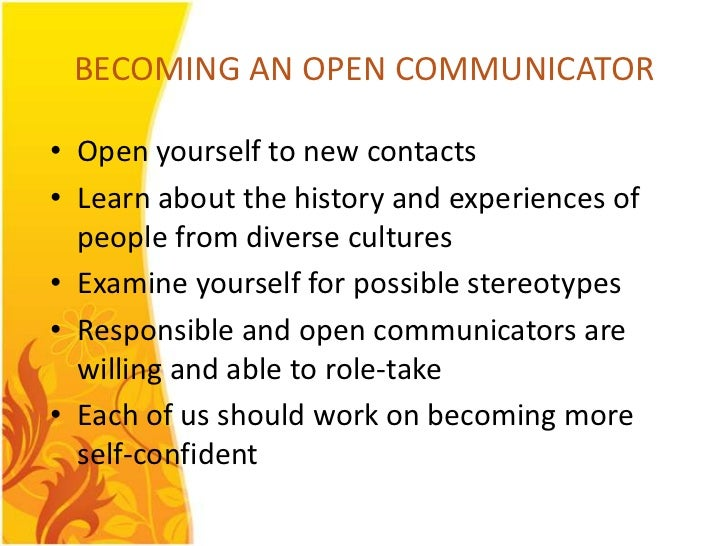 BECOMING AN OPEN COMMUNICATOR• Open yourself to new contacts• Learn about the history and experiences of  people from dive...