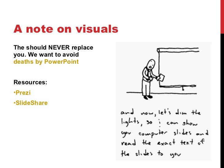 A note on visuals <ul><li>The should NEVER replace you. We want to avoid  deaths by PowerPoint </li></ul><ul><li>Resources...