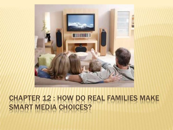CHAPTER 12 : HOW DO REAL FAMILIES MAKESMART MEDIA CHOICES?