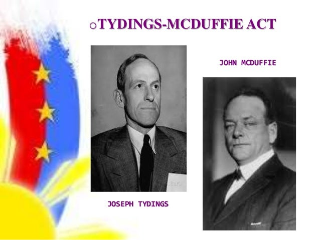 tydings mcduffie act The tydings-mcduffie act reinstated filipino self-rule after a 12 year occupation by american forces the act also set guidelines for their constitution and allowed the united states to.