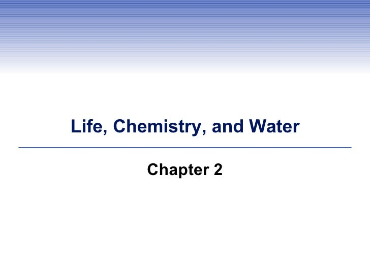 Life, Chemistry, and Water Chapter 2