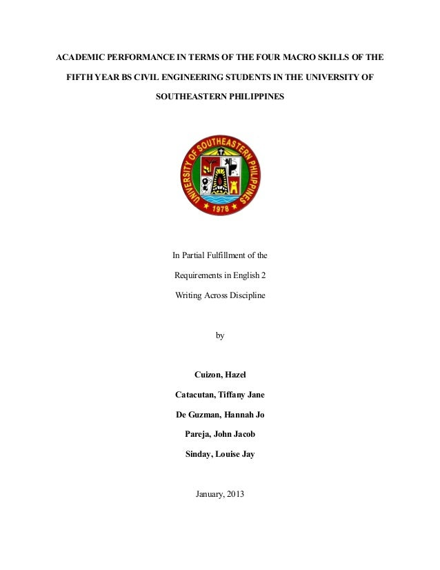 ACADEMIC PERFORMANCE IN TERMS OF THE FOUR MACRO SKILLS OF THE FIFTH YEAR BS CIVIL ENGINEERING STUDENTS IN THE UNIVERSITY O...