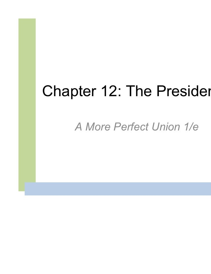 Chapter 12: The Presidency    A More Perfect Union 1/e