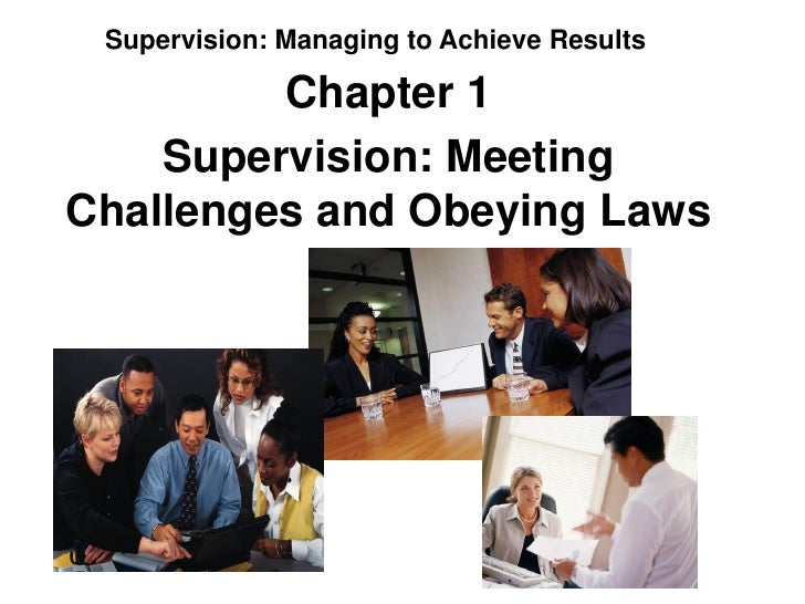 Supervision: Managing to Achieve Results         Chapter 1    Supervision: MeetingChallenges and Obeying Laws