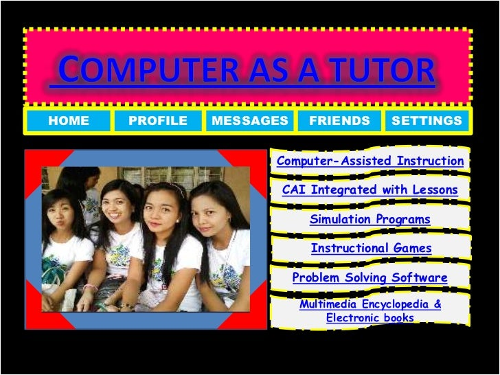 HOME   PROFILE   MESSAGES     FRIENDS        SETTINGS                       Computer-Assisted Instruction                 ...