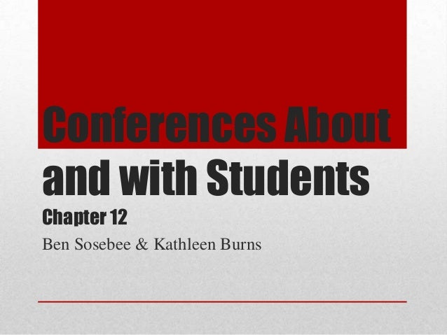Conferences About and with Students Chapter 12 Ben Sosebee & Kathleen Burns