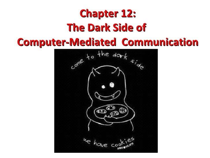 Chapter 12: The Dark Side of  Computer-Mediated  Communication
