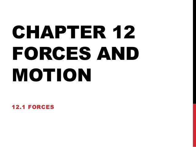 CHAPTER 12FORCES ANDMOTION12.1 FORCES