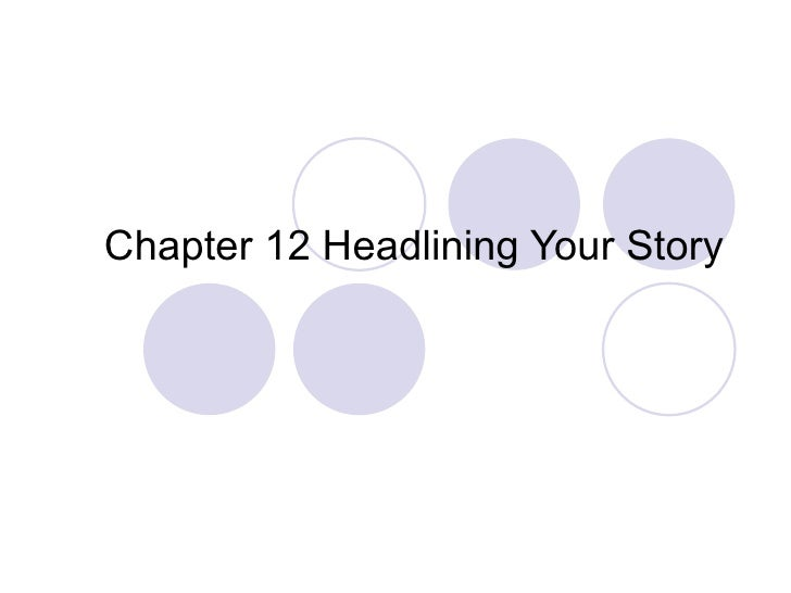 Chapter 12 Headlining Your Story