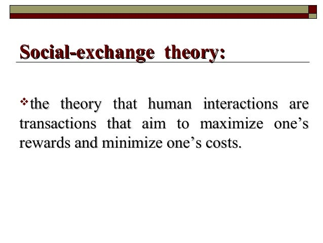 the theory that human interactions arethe theory that human interactions are transactions that aim to maximize one'strans...