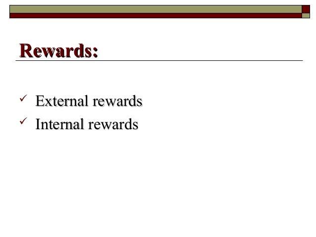  External rewardsExternal rewards  Internal rewardsInternal rewards Rewards:Rewards: